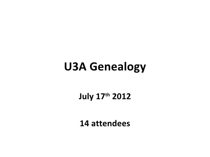 U3A Genealogy  July 17th 2012  14 attendees