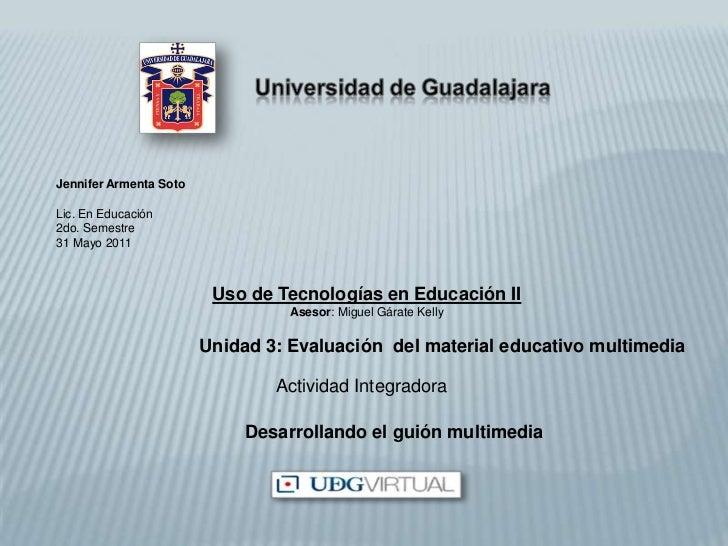 Jennifer Armenta Soto<br />Lic. En Educación<br />2do. Semestre<br />31 Mayo 2011<br />Uso de Tecnologías en Educación II<...