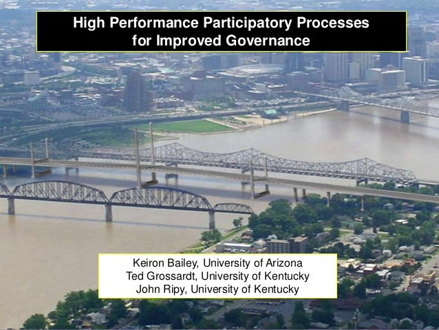 High Performance Participatory Processes        for Improved Governance        Keiron Bailey, University of Arizona       ...