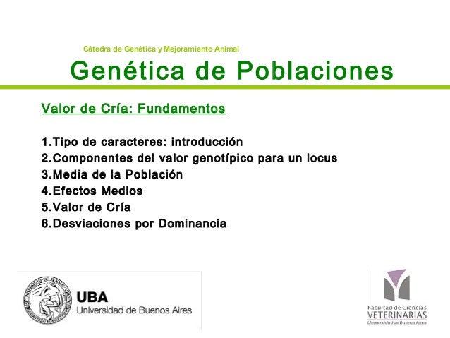 Cátedra de Genética y Mejoramiento Animal    Genética de PoblacionesValor de Cría: Fundamentos1.Tipo de caracteres: introd...