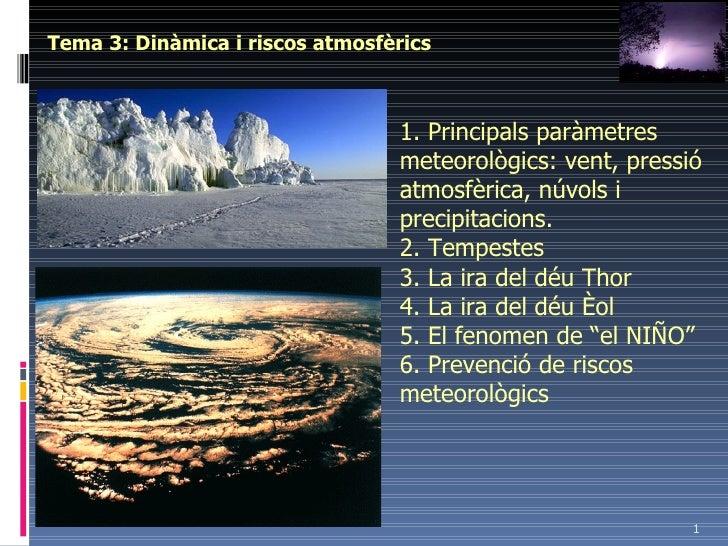 Tema 3: Dinàmica i riscos atmosfèrics 1. Principals paràmetres meteorològics: vent, pressió atmosfèrica, núvols i precipit...