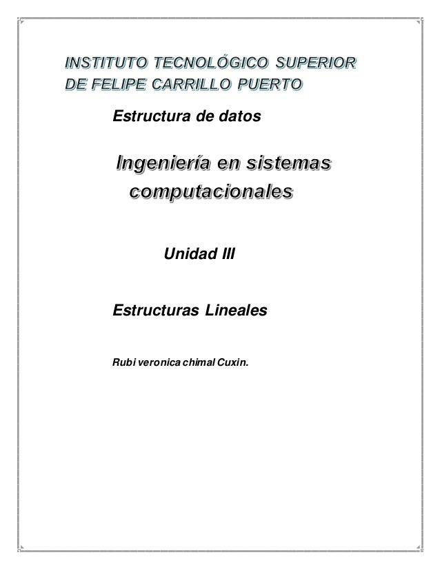 Estructura de datos  Unidad III  Estructuras Lineales  Rubi veronica chimal Cuxin.