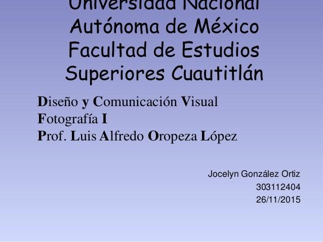 Universidad Nacional Autónoma de México Facultad de Estudios Superiores Cuautitlán Diseño y Comunicación Visual Fotografía...