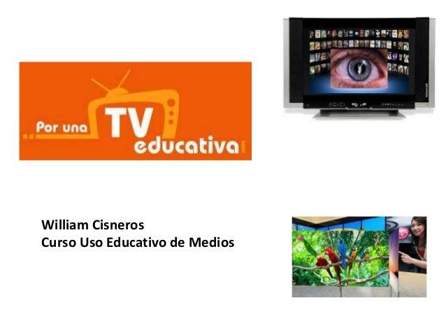 William CisnerosCurso Uso Educativo de Medios