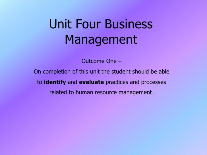Unit Four Business Management Outcome One – On completion of this unit the student should be able to  identify  and  evalu...