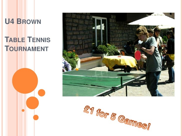 U4 BrownTable Tennis Tournament<br />£1 for 5 Games!<br />
