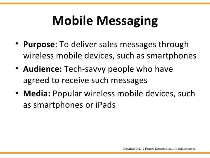 Mobile Messaging• Purpose: To deliver sales messages through  wireless mobile devices, such as smartphones• Audience: Tech...