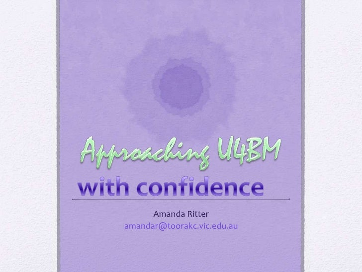Approaching U4BM<br />Amanda Ritter<br />amandar@toorakc.vic.edu.au<br />with confidence<br />