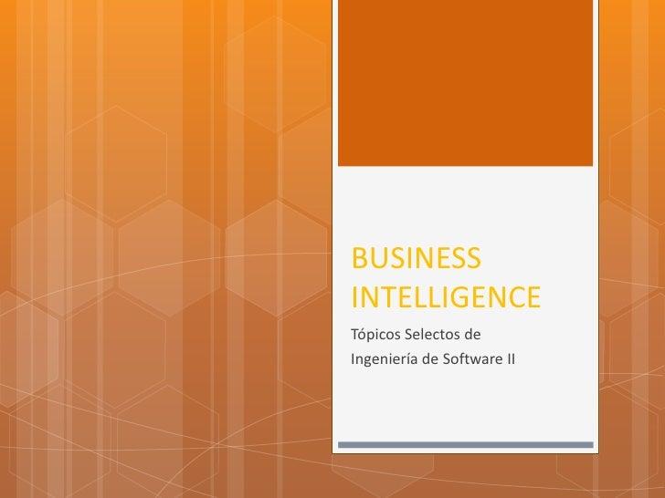 BUSINESS INTELLIGENCE<br />Tópicos Selectos de <br />Ingeniería de Software II<br />