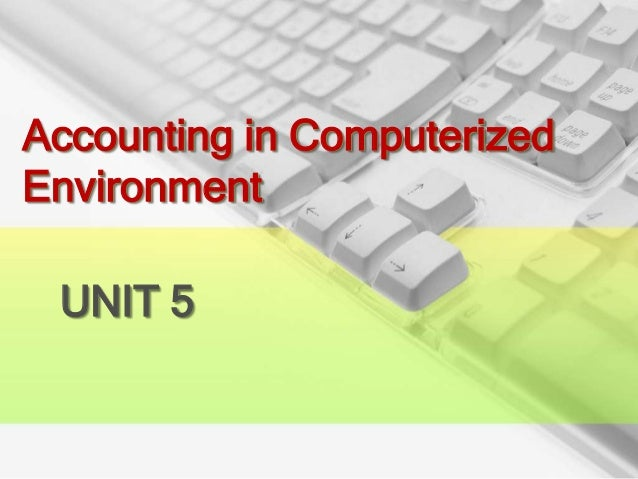 Accounting in ComputerizedEnvironment UNIT 5