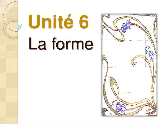 Unité 6La forme