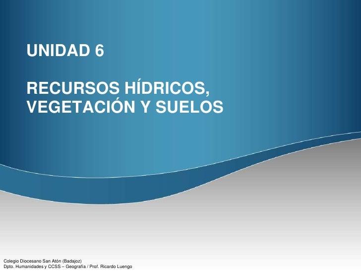 U6. Recursos hídricos, vegetación y suelos