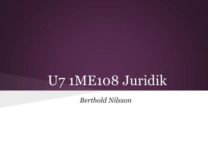 U7 1ME108 Juridik    Berthold Nilsson