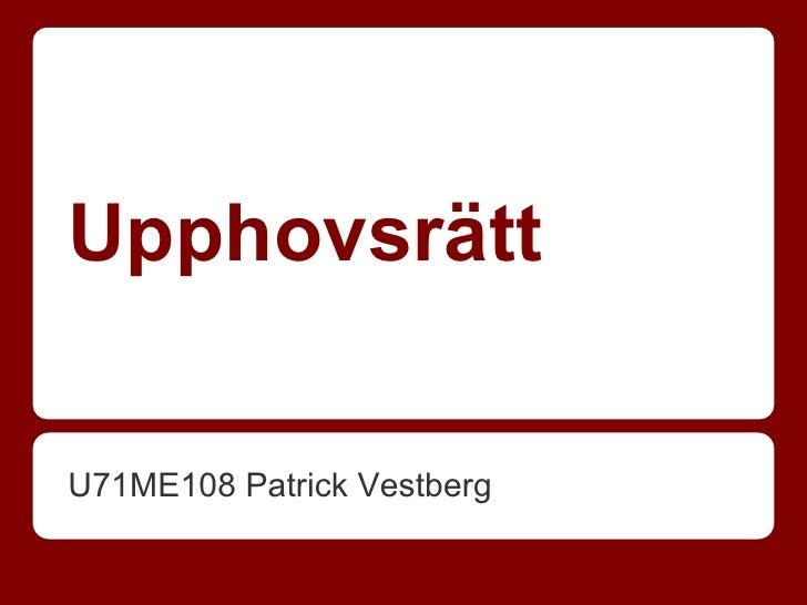UpphovsrättU71ME108 Patrick Vestberg