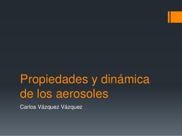 Propiedades y dinámica de los aerosoles Carlos Vázquez Vázquez