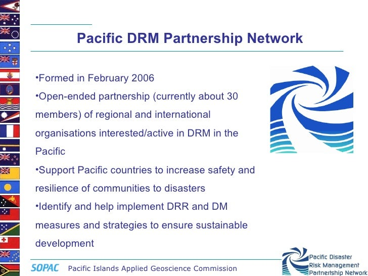 Pacific DRM Partnership Network  •Formed in February 2006 •Open-ended partnership (currently about 30 members) of regional...