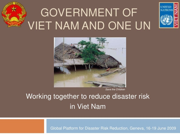 GOVERNMENT OF VIET NAM AND ONE UN                                         Save the Children   Working together to reduce d...
