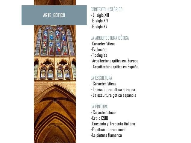CONTEXTO HISTÓRICOARTE GÓTICO   - El siglo XIII              -El siglo XIV              -El siglo XV              LA ARQUI...