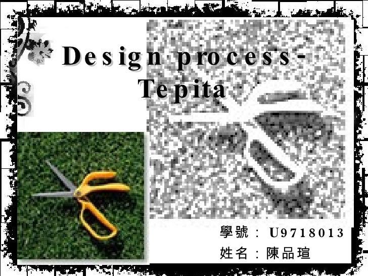 Design process- Tepita 學號: U9718013 姓名:陳品瑄