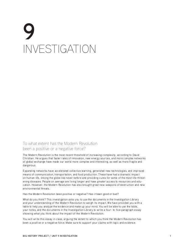 BIG HISTORY PROJECT / UNIT 9 INVESTIGATION	 1 9 INVESTIGATION To what extent has the Modern Revolution been a positive or ...