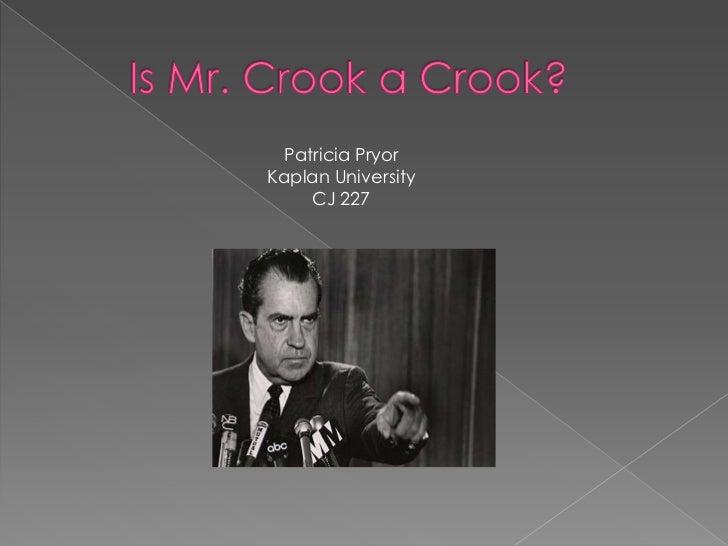 Is Mr. Crook a Crook? <br />Patricia Pryor <br />Kaplan University <br />CJ 227<br />