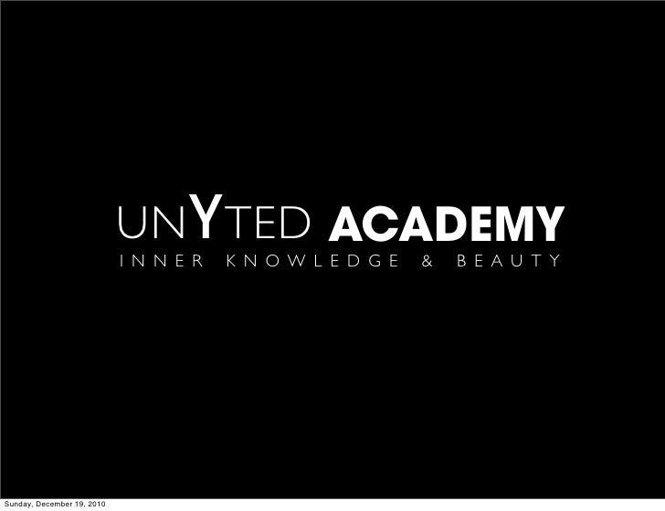 UN Y TED ACADEMY                            I N N E R   K N O W L E D G E   &   B E A U T YSunday, December 19, 2010