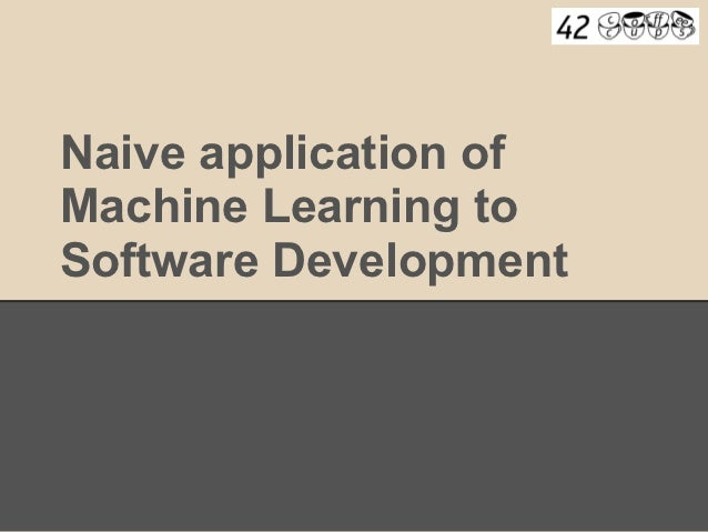 Naive application ofMachine Learning toSoftware Development