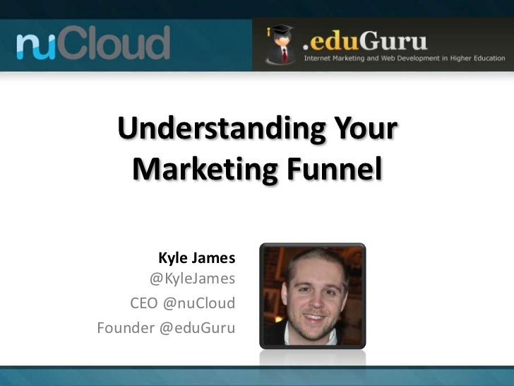 Understanding Your Marketing Funnel - Higher Education Marketing