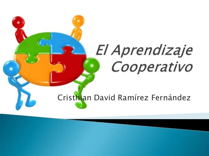 El Aprendizaje Cooperativo<br />Cristhian David Ramírez Fernández<br />