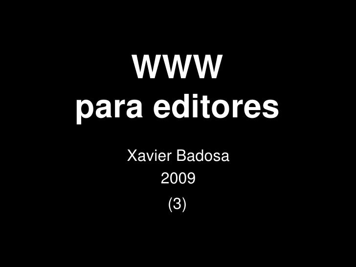 WWW para editores    Xavier Badosa        2009         (3)