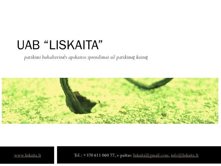 """UAB """"LISKAITA""""      patikimi buhalterinės apskaitos sprendimai už patikimą kainą     www.liskaita.lt              Tel.: +3..."""