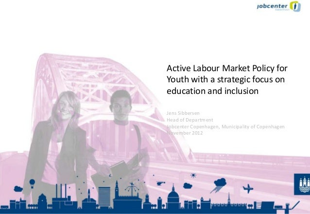 Active Labour Market Policy forYouth with a strategic focus oneducation and inclusionJens SibbersenHead of DepartmentJobce...