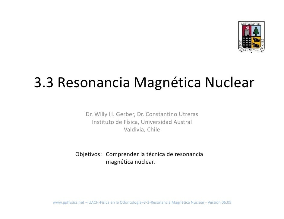 3.3 Resonancia Magnética Nuclear                    Dr. Willy H. Gerber, Dr. Constantino Utreras                      Inst...