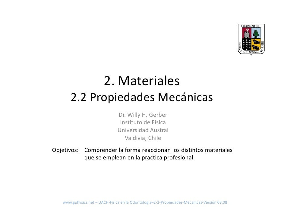 2. Materiales        2.2 Propiedades Mecánicas                                 Dr. Willy H. Gerber                        ...