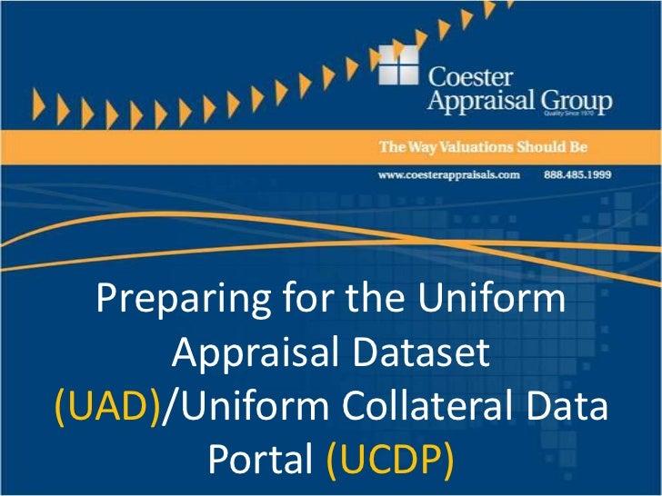 Preparing for the Uniform Appraisal Dataset (UAD)/Uniform Collateral Data Portal (UCDP)<br />