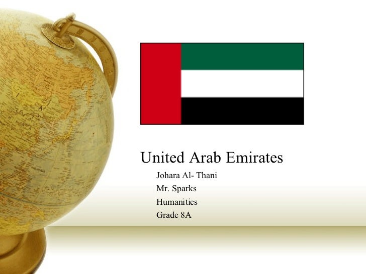 United Arab Emirates Johara Al- Thani Mr. Sparks Humanities Grade 8A