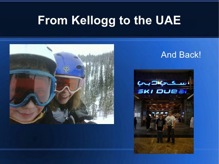 From Kellogg to the UAE                   And Back!