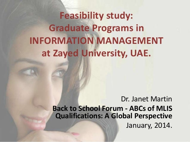 Feasibility study: Graduate Programs in INFORMATION MANAGEMENT at Zayed University, UAE.  Dr. Janet Martin Back to School ...