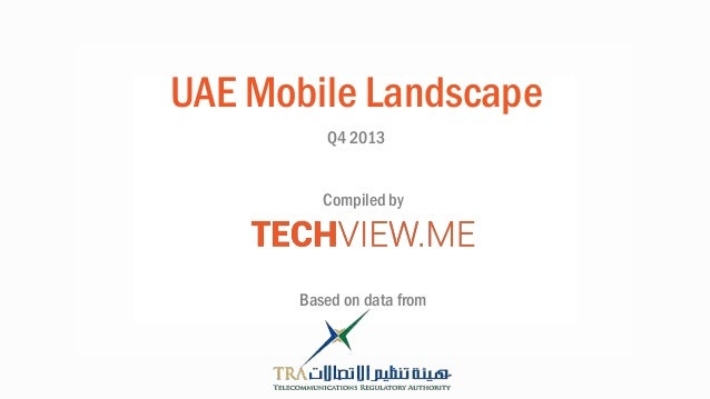 UAE Mobile Landscape Q4 2013 Based on data from Compiled by