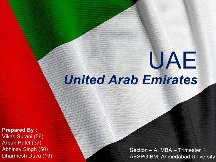 Flag UAE UAE United Arab Emirates Prepared By : Vikas Surani (56)  Arpan Patel (37) Abhinay Singh (50) Dharmesh Duva (19) ...