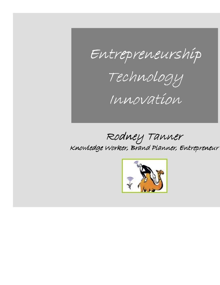 Entrepreneurship       Technology       Innovation          Rodney TannerKnowledge Worker, Brand Planner, Entrepreneur    ...