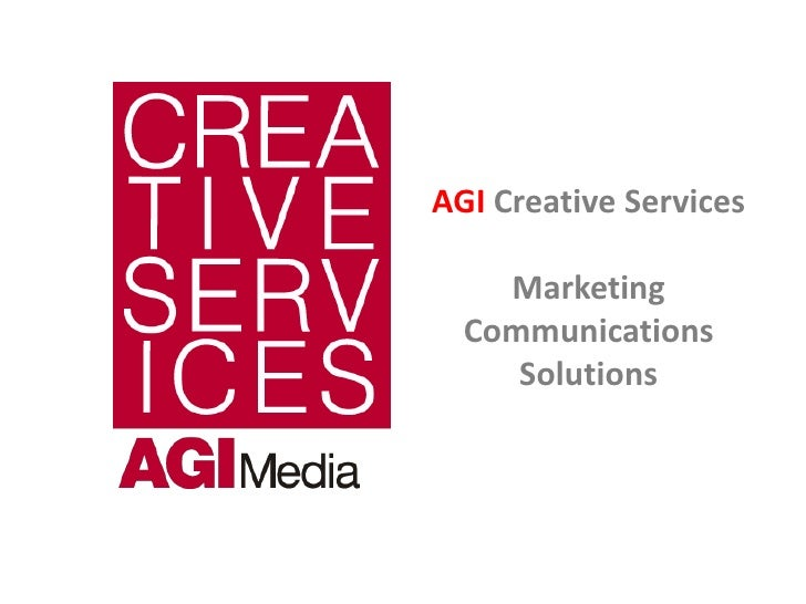 AGI Creative Services      Marketing   Communications      Solutions