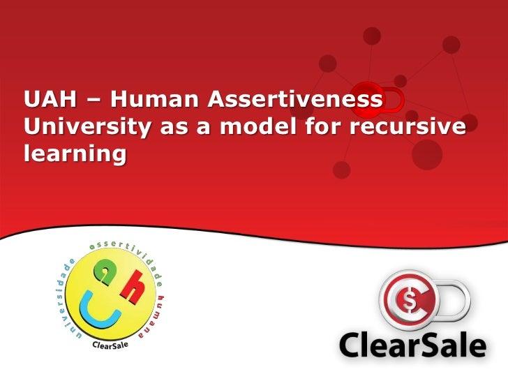 UAH – HumanAssertivenessUniversity as a model for recursivelearning<br />