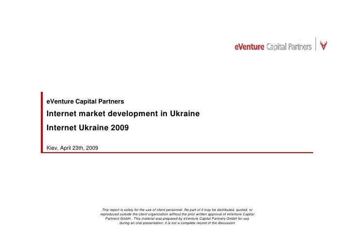 eVenture Capital Partners  Internet market development in Ukraine Internet Ukraine 2009  Kiev, April 23th, 2009           ...