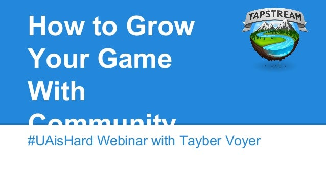 How to Grow Your Game With Community#UAisHard Webinar with Tayber Voyer