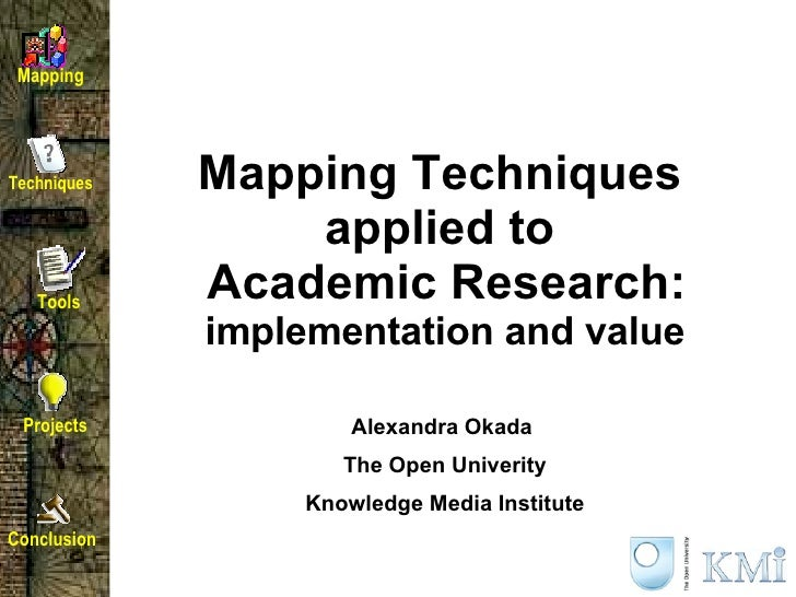 Mapping Techniques  applied to  Academic Research:  implementation and value   Alexandra Okada  The Open Univerity Knowled...