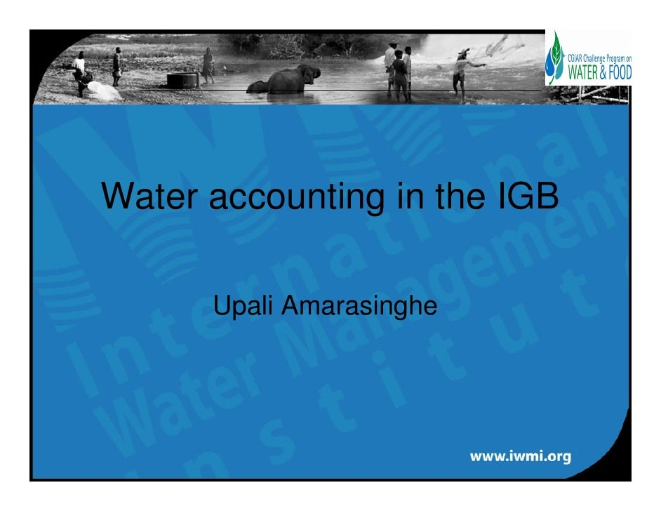 Water accounting in the IGB        Upali Amarasinghe