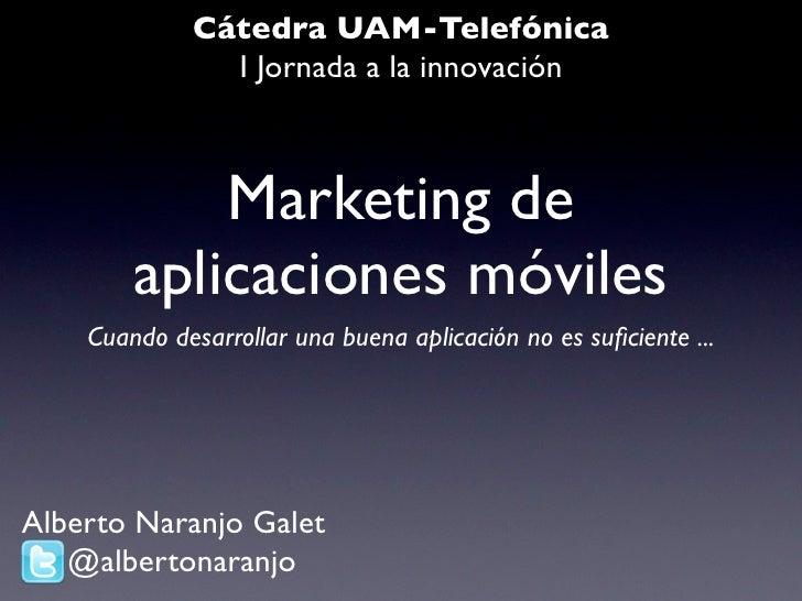 Cátedra UAM-Telefónica                I Jornada a la innovación                Marketing de         aplicaciones móviles  ...