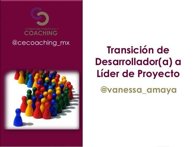 Transición de Desarrollador(a) a Líder de Proyecto @vanessa_amaya @cecoaching_mx