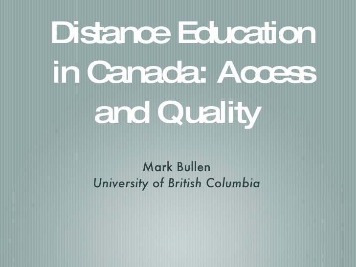 Distance Education in Canada: Access and Quality  <ul><li>Mark Bullen </li></ul><ul><li>University of British Columbia </l...